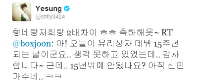 kkoming:   @shfly3424: Hyungs's debut years is twice as long as oursㅎㅎ Congratz~ RT @boxjoon: Ah! Today is 15th debut anniversary of Yurisangja(Glass box).. I hasn't thought about it.. Thank you~ But.. It was just 15 years? Oh we're still rookies.. ㅋㅋ  trans cr: jinnmeow