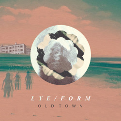 Lye Form - Old Town EP (free download) Lye Form soundcloud