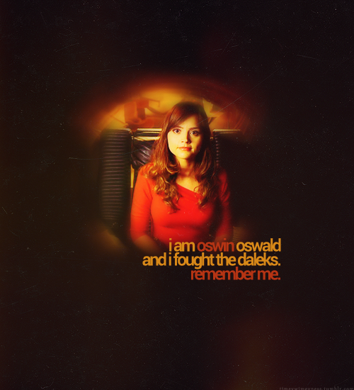 "timeywimeyness:  ""I am Oswin Oswald and I fought the daleks. Remember me."" (x)"