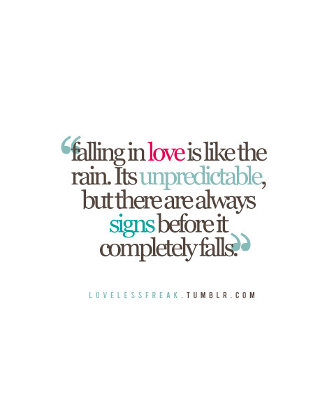 Falling in love is like the rain and there are always signs before it completely falls | FOLLOW BEST LOVE QUOTES ON TUMBLR  FOR MORE LOVE QUOTES