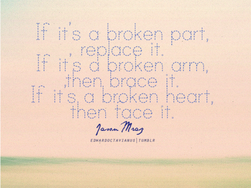 If it's a broken heart, then face it | CourtesyFOLLOW BEST LOVE QUOTES ON TUMBLR  FOR MORE LOVE QUOTES