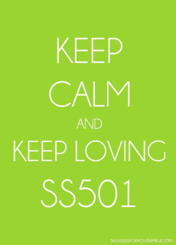Keep Calm and Keep Loving SS501