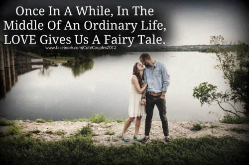 "cutest-couples-12:  ""Once in a while, in the middle of an ordinary life, love gives us a fairy tale."""