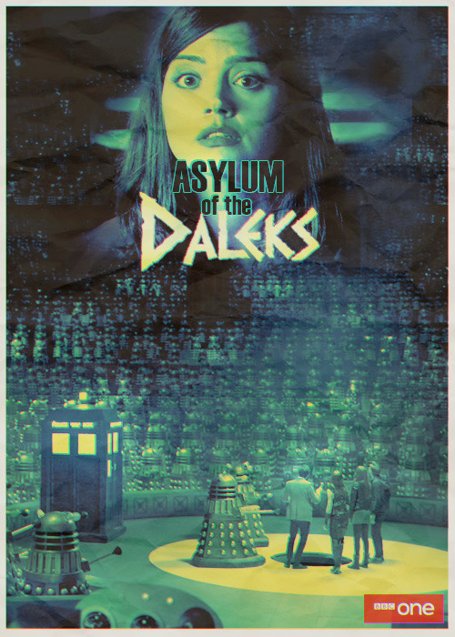 Doctor Who Season 7: One Fan Poster per Episode  S07E01 - Asylum of the Daleks