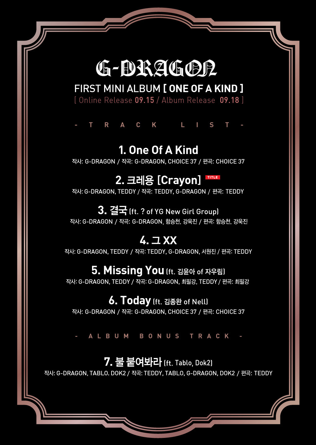 "YG Life Update: G-Dragon's First Mini Album ""One of A Kind"" Track List (120903) Online release: September 15 Album release: September 18 Tracklist:  1. One of A Kind- Lyric: G-Dragon 