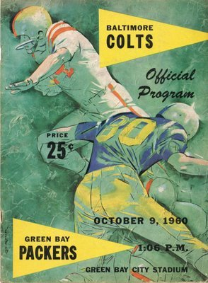 Green Bay Packers vs. Baltimore Colts, October 9, 1960, Green Bay City Stadium. The Packers won this game 35-21. They finished the season 8-4, losing to the Philadelphia Eagles in the championship game, the only time Packers coach Vince Lombardi lost a title game.