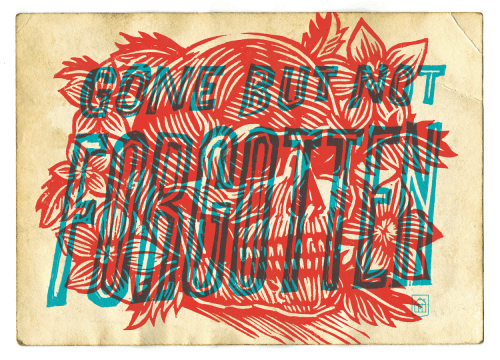 type-lovers:  GONE BUT NOT FORGOTTEN Designed by Curtis Jinkins.