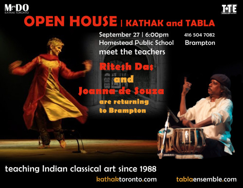 torontotablaensemble:  Toronto Tabla Ensemble and M-DO/Chhandam Dance Company teach Saturday classes in BRAMPTON for TABLA and KATHAK Beginning October 2012.  Ritesh Das, Artistic Director of the internationally recognized Toronto Tabla Ensemble Joanna de Souza, Artistic Director of M-DO/Chhandam Dance Company invite you to attend an Open House on Thursday September 27 at 6 pm.  Join us for a full performance and participate in sample classes. Location: Homestead Public School, 99 Fletchers Creek Blvd, Brampton  Hosted by: Homestead P.S. Principle: Ms. Eva Norman  Since 1988, Ritesh Das has been training some of Canada's finest tabla players through our Toronto Tabla Ensemble institution. As a disciple of Pandit Swapan Chaudhuri, the leading exponent of the Lucknow Gharana, Ritesh's teaching approach gives students a deep knowledge of this North Indian tabla tradition. Innovative classes help students develop their unique musicality, give opportunity to study at an advanced level, and be part of the professional program through the performance band, the Toronto Tabla Ensemble and Youth Ensemble.  Canadian born Joanna de Souza began her life-long study of kathak under Pandit Chitresh Das in 1978, and under his guidance, in the traditional one-on-one, guru- shisha-param-para context, she received knowledge in all aspects of Kathak dance performance, theoretical understanding and teachers training.  During a two-year study period in Kolkata India, living with her Guru's parents Nrityacharya Prohlad Das and Smt, Nilima Das, Joanna received her Masters Degree in kathak dance through the Prayag Sangeet Samiti, Allahabad India and studied sarangi with Pt. Ram Nath Misra, father of the famed New York based sarangi master Pt. Ramesh Misra. Her return to Canada, and establishing M-DO/ Chhandam Dance Company, was fuelled by the intent to establish the art form here from her unique perspective as an informed, contemporary, non South Asian, classical Indian dancer.  Heading up a team of dedicated teachers, Ritesh Das and Joanna de Souza continue their commitment to community and arts education, through these on-going classes in tabla and kathak. With goals to both increase personal knowledge in the performing arts of North India and facilitate performance opportunities, they will mentor Youth Ensembles for tabla and dance.