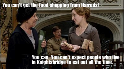 Saffy: You can't get the food shopping from Harrods. Patsy: You can. You can't expect people who live in Knightsbridge to eat out all the time.