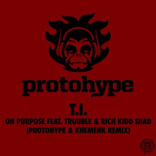T.I. feat. Trouble & Rich Kidd Shad - On Purpose (Protohype & Khemehk Remix) askmeaboutmymusic