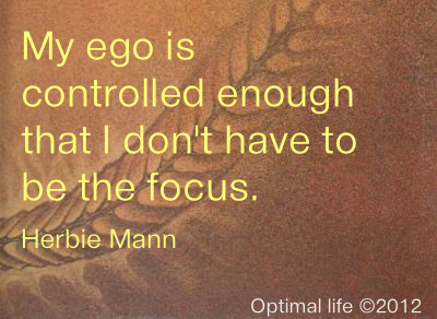Love these words on ego  from funky flautist, Herbie Mann.