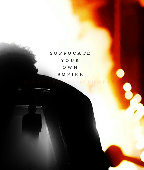 SUFFOCATE YOUR OWN EMPIRE.03 SEPTEMBER 2012 ; @JACKHARKNESS.