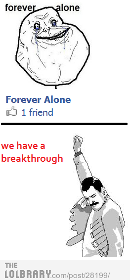 forever alone? not me!Follow this blog for the best new funny pictures every day