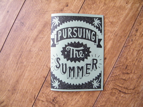 Copies of the 'Pursuing The Summer' zine are running out fast, get your copy here.  Limited edition of 100 copies, each zine is numbered, shipped all over the world. Artists include: 