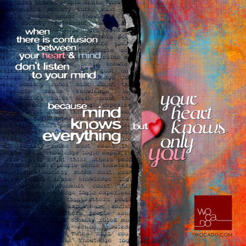 """when there is confusion between your heart & mind DON'T LISTEN TO YOUR MIND! because mind knows everything but your HEART KNOWS ONLY YOU!""————»> more picture quotes & inspiration @ wocado 