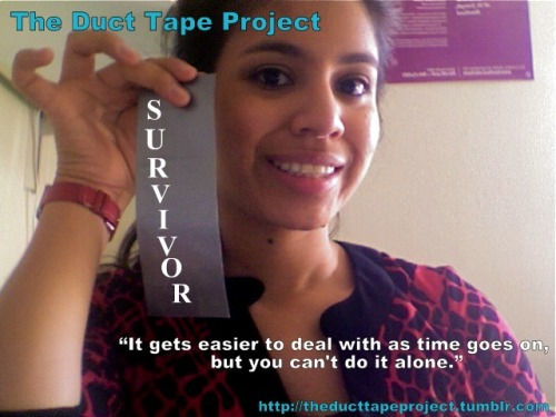 "The Duct Tape ProjectSurvivor""It gets easier to deal with as time goes on, but you can't do it alone."""