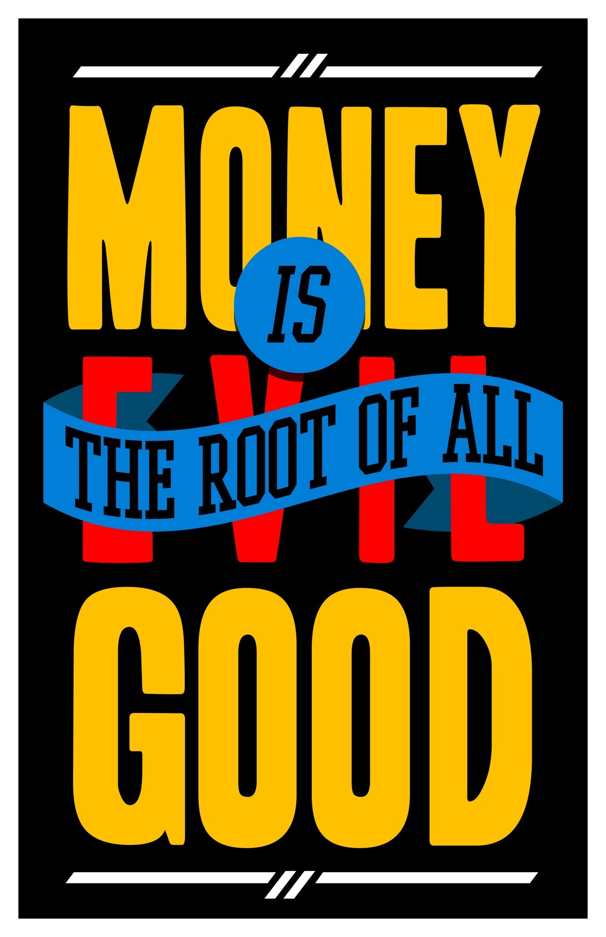 "colorfulquotes:  ""MONEY IS THE ROOT OF ALL EVIL GOOD"""