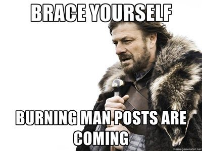 burncast:  Brace yourselves!  Burning Man season has only just started!