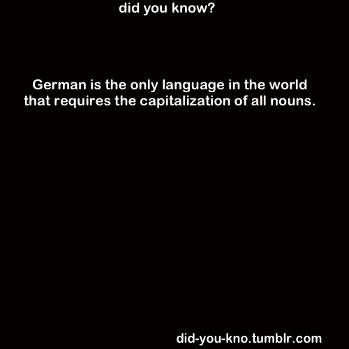 "did-you-kno:  Source  Though ""I"" is a noun and is capitalized in English, it is not capitalized in German. The self is not more important than anyone else. This is probably one of my favorite quirks about the German language."