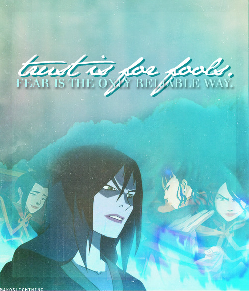makoslightning:  30 Day A:TLA Challenge → Day 12: Favorite Quote ∟ Trust is for fools! Fear is the only reliable way!