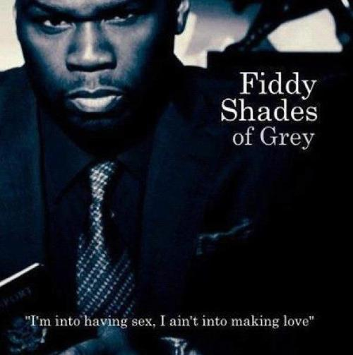 Fiddy Shades of Grey I'm dying.