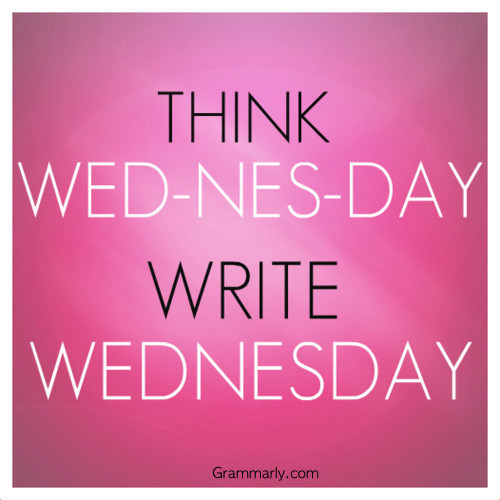 "Every time I write out ""Wednesday."" Yes, I just did it!"