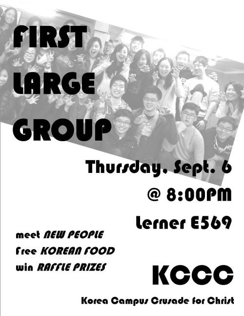 Join us for the FIRST LARGE GROUP of the school-year! We will have time of praise/worship, food, fun, fellowship and spending time in the Word as a community.  Let's kick off the year right! ** There will also be a raffle for freshmen/newcomers - a chance to win some awesome prizes!! ** http://www.facebook.com/events/279533375484140/