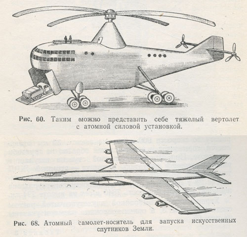 "from ""Nuclear-powered aircraft"" (""Применение атомных двигателей в авиации""), published in 1957, by G. Nesterenko, A. Sobolev, and Yu. Sushkov.  Fig. 60: Heavy helicopter with nuclear engine Fig. 68: Nuclear carrier capable of launching orbital satellites. . (Kindly submitted by Mr Alexey Mahotkin - immense thanks.)"