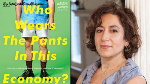 "Hanna Rosin's New York Times Magazine cover story, ""Who Wears the Pants in This Economy?"", examines our changing social climate—where women are becoming the breadwinners of the household, and are outperforming men academically. ""Of the 15 categories [of employment] projected to grow the fastest by 2016,"" writes Rosin, ""12 are dominated by women."""