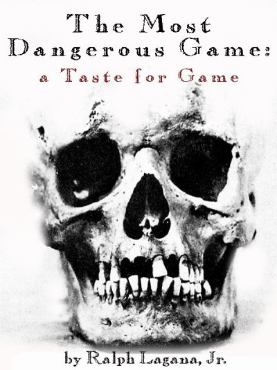 "The Most Dangerous Game: A Taste for Game Ralph Lagana's companion story to ""The Most Dangerous Game"" is ready to roll."