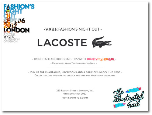 I'll be at the @LACOSTE_UK store on Regent Street tonight offering exclusive Lacoste manicures for Vogue Fashion's Night Out. They'll also be trend and blogging tips from @Disneyrollrgirl as well as champagne, macaroons and a game of unlock the croc. What better way to spend your evening? See you down there!