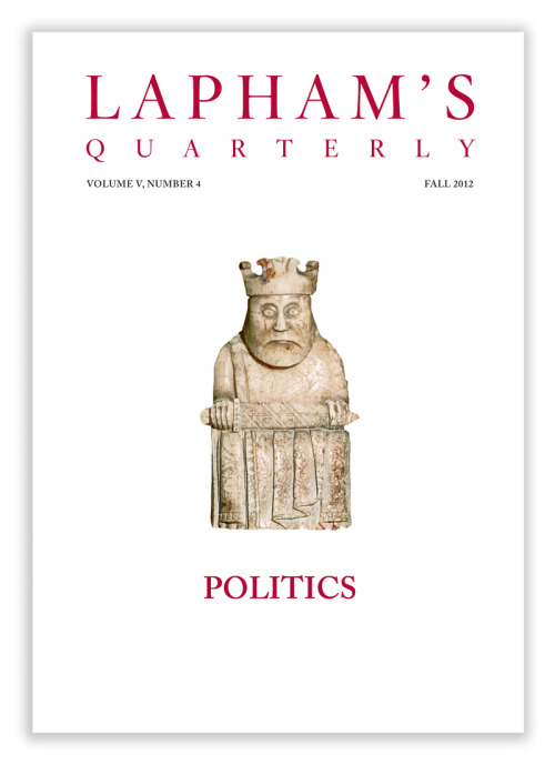 laphamsquarterly:  Here's a sneak peek of our Fall issue: POLITICS Some might call it topical, put political machinations have never really gone out of style. Among our contributors: Unity Mitford, Robert Caro, Anna Politkovskaya, Thomas Paine, Gil Scott-Heron, Friedrich Nietzche, Abigail Adams, George Packer, Aristotle, George Washington and many more. POLITICS will be on newsstands next week.  Lapham's Quarterly launched in 2008 and this is our twentieth issue of the quarterly. Are you better off than you were four years ago? Maybe you should consider becoming a subscriber.