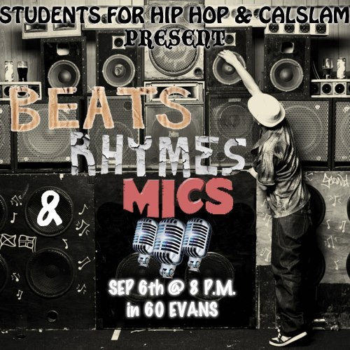 CalSLAM and Students for Hip Hop Present: Beats, Rhymes & Mics! FREE Spoken Word & Hip Hop Showcase & Open Mic Featuring Do D.A.T. Thursday, 9/6 (TONIGHT) | 8PM | 60 Evans, UCB Campus Open Mic Sign-up at 7:30PM  More info: http://www.facebook.com/events/414895675235614/ Flyer by Joe Finton.