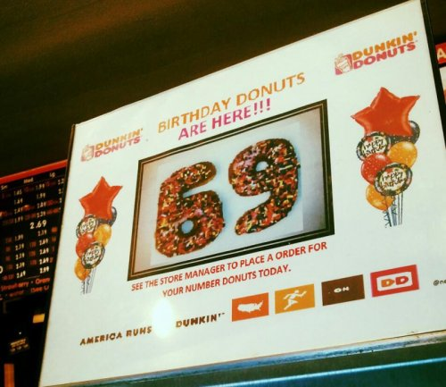 "collegehumor:  Dunkin Donuts Isn't Above a Good '69' Joke ""Would you like your '69' cream filled or just glazed?""  Oh hey, CollegeHumor's tumblr posted one of my pics! (Also, my title and quote. That doesn't always happen but it's nice when it does!)"