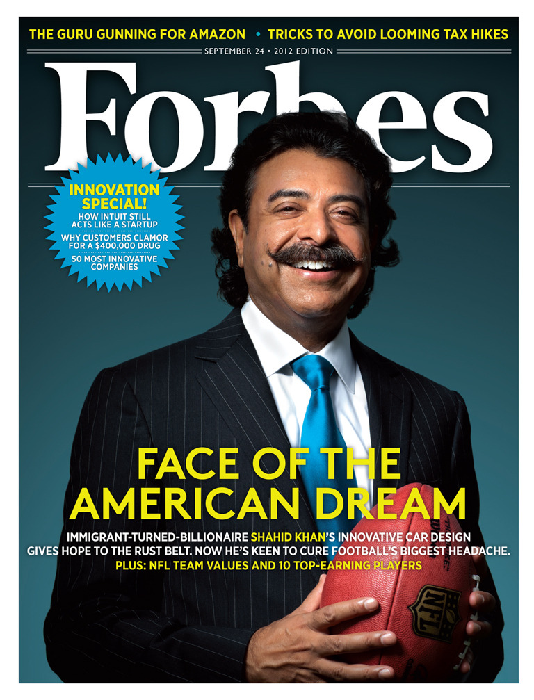"Forbes Magazine cover: Pakistani American billionaire Shahid Khan. Auto-parts supplier and NFL team owner. ""With sweat and smarts, Pakistan-born Shahid Khan built a $3.4 billion manufacturing juggernaut from the ruins of an Illinois auto parts maker. To celebrate, he just bought one of the worst teams in the NFL, with the pledge of a similar turnaround. Only in America, folks."" [x]  Never underestimate."