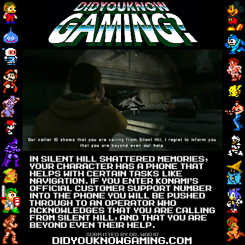 didyouknowgaming:  Silent Hill: Shattered Memories. Note: The number for Konami Customer Support has since changed. http://www.youtube.com/watch?v=ZMpMkXApST4