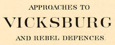 Map: Approaches to Vicksburg and Rebel defences (1863) originally posted to the BIG Map Blog.