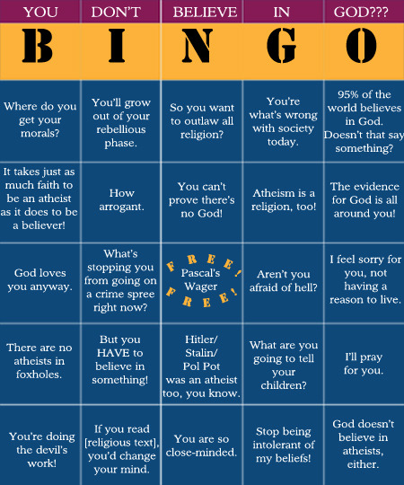 atheismforthewin:  pwnageprincess:  Atheist Bingo   Don't know about you, but I'm pretty much finished the board already.