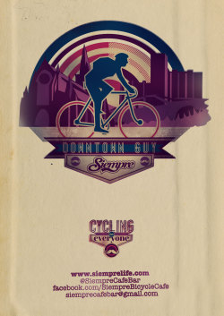DOWNTOWN GUY: Second poster in the CYCLING FOR EVERYONE posters for Siempre Bicycle Cafe