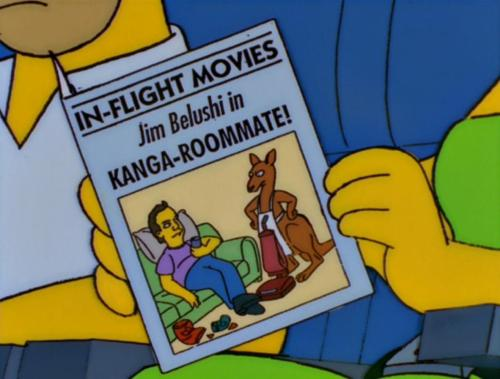 """I never knew Jim Belushi made so many movies."" ""Yeah, isn't it amazing? They're filming one right now in the bathroom. It's gonna be on towards the end of the flight."" ""Toga! Toga! 2000!"" ""Marge! They stole my idea!"""