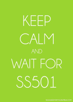 Keep Calm and Wait For SS501