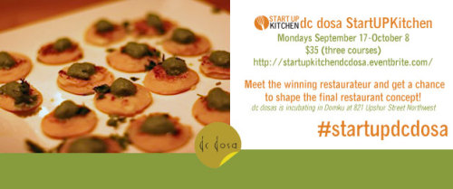 thinklocalfirstdc:  Join us for the first StartUp Kitchen restaurant, DC Dosa, next Monday!   It's going to be yummy!