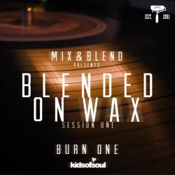 MIX & BLEND PRESENTS BLENDED ON WAX: SESSION ONE W/ BURN ONE | KIDS OF SOUL YOU CAN DOWNLOAD THE MIX AT MIXCRATE.COM/MIXANDBLENDBRAND PEACE! BURN1