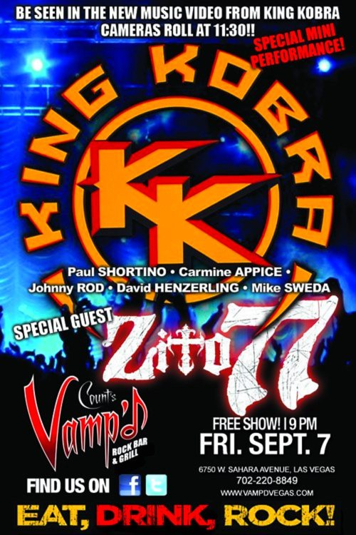 #Vegas, TONIGHT be in a Rock Music Video with @PaulShortino & King Kobra at @DannyCountKoker @VampdVegas  Be part of Rock Music history with King Kobra, shooting their latest Rock Music Video at Danny Koker's Count's Vamp'd. The free show starts at 9PM with local favorite Zito77 and then cameras roll at 11:30!  Carmine Appice, David Henzerling, Mick Sweda, Johnny Rod, & Paul Shortino of King Kobra, along with many celebrity guests, will be there to ROCK THE HOUSE. So come on out and join the party at the hottest rock club in Las Vegas!  King Kobra King Kobra FacebookCarmine AppicePaul Shortino  Count's Vamp'd 6750 West Sahara Ave. Las Vegas NV 89146MAPTheVegasUnderground.com Follow The Vegas Underground on Twitter @VegasUndergrnd Join our Facebook Group
