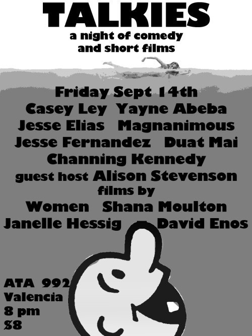 9/14. Talkies @ Artists' Television Access. 992 Valencia St. SF. 8PM. $8. Featuring Casey Ley, Duat Mai, Yayne Abeba, Channing Kennedy, Jesse Fernandez and hosted by Alison Stevenson.  talkiesshow:  Talkies 4 lineup! Friday Sept 14th @ ATA, 992 Valencia St, SF 8 pm $8 guest host Alison Stevenson! Casey Ley Duat Mai Yayne Abeba Channing Kennedy Jesse FernandezMagnanimous films byWomen  Shana Moulton David Enos Janelle Hessig