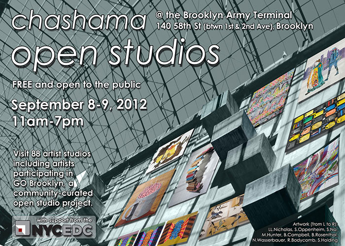 "Chashama Open Studios at Brooklyn Army Terminal This weekend (Sept 8-9), chashama and NYCEDC are participating in Brooklyn Museum's GO! Brooklyn Open Studios. Visitors can explore 96 artist studios spread across two buildings at the historic Brooklyn Army Terminal in Sunset Park, Brooklyn. Easily accessible by N/R train (to 59th St.), guests can tour the studios, interact with artists and learn more about chashama and their programs from 11am – 7pm both Saturday and Sunday, with special artist's receptions from 5 – 7 pm. Free and open to the public! Over 65 chashama artists are registered for GO! and eligible for inclusion in a group exhibition during Target First Saturdays, December 1 at the Brooklyn Museum. Register to vote at www.gobrooklynart.org. chashama has had a presence at the Brooklyn Army Terminal since 2005, and expanded from 20,000 to 60,000 square feet in 2009 with help from NYCEDC. According to Anita Durst, Artistic Director of chashama, ""chashama and NYCEDC have fostered the growth of hundreds of local artists economically and artistically at the Brooklyn Army Terminal Studios."" chashama plans to continue fostering communities of underserved, emerging and established artists in Sunset Park and beyond for years to come.  ""Chashama plays an integral role in our growing network of City-sponsored incubators, providing both emerging and established artists with affordable workspace that will allow them to thrive within the City's strong artistic community."" - NYCEDC President Seth Pinsky"