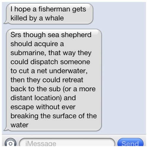 save-lolita:  An idea my boyfriend has  I HAVE FOUND MY CALLING. SEA SHEPHERD SUBMARINE PILOT / NET CUTTER. seriously it is everything I want in life. Whales, submarines, heroism. Badassery.