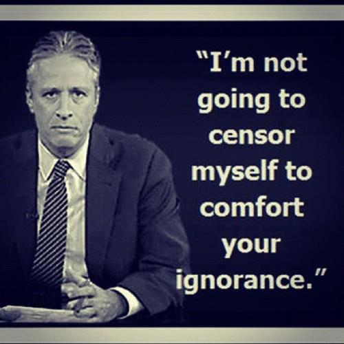 dailyrantonline:  Jon Stewart: Not going to censor to comfort ignorance