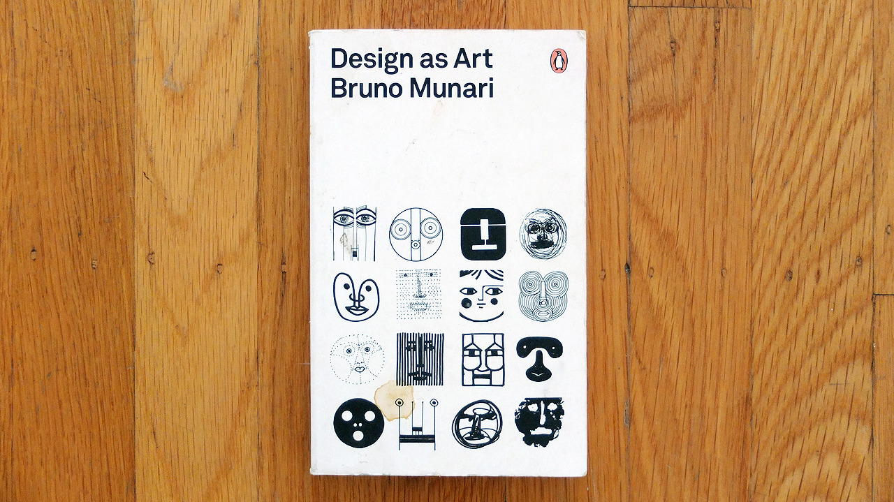 "Design as Art by Bruno Munari - From the start, Munari questions whether there is a distinction between design and art. He sees art—not something exclusive to the halls of elite exhibitions, but something exploratory that involves the viewer as much as the artist. ""Design as Art"" is a collection of Munari's essays from the 40s and 50s. These short essays, each two or three pages long, are grouped together under five areas: Designers as Stylists, Visual Design, Graphic Design, Industrial Design and Research Design. Throughout the book Munari keeps going back to Japanese design, which he approves. The reason for this is that Japanese design is designing the object as the object itself, and not an imitation of something else. Another important element of Japanese design is its close connection to the materials used—an intelligent use of each material depending on its looks and properties. As a result, Japanese design embodies the object with both, its function, and the properties of the materials used. First published in 1966, the book is still refreshingly relevant today."