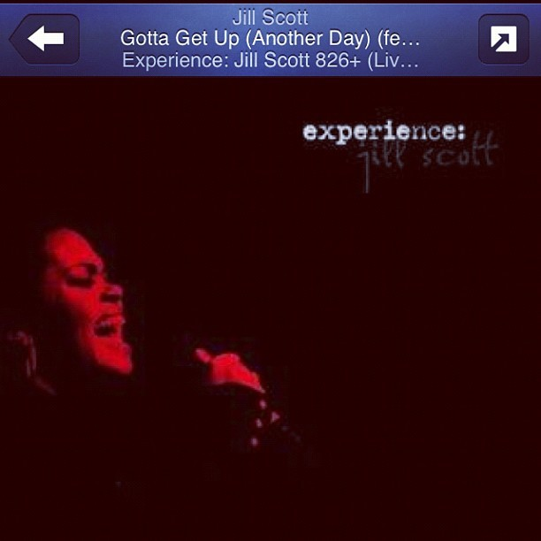 "Still my #song #JillScott #GottaGetUp ""complacency ain't gonna get me no no""  (Taken with Instagram)"